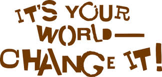 its-your-world-change-it