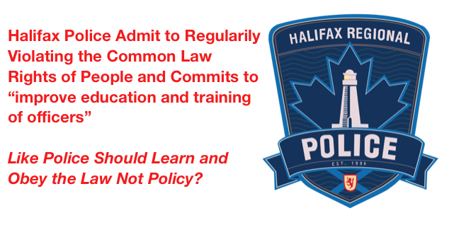 Halifax Police Admit to Breaking the Law, By Policy