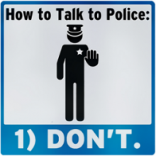 Don't Talk to Police. I Don't Answer Questions.