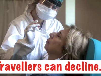 Travellers May Decline the PCR Test If You Want To